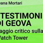 Ileana Mortari: I TESTIMONI DI GEOVA (Saggio critico sulla Watch Tower)